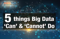 Nobody Tells You – 5 things Big Data 'CAN' and 'Cannot' Do